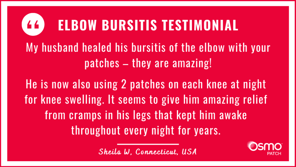 Testimonial: Elbow Bursitis healed with the OSMO Patch. Now also applying them as treatment for swollen knees.