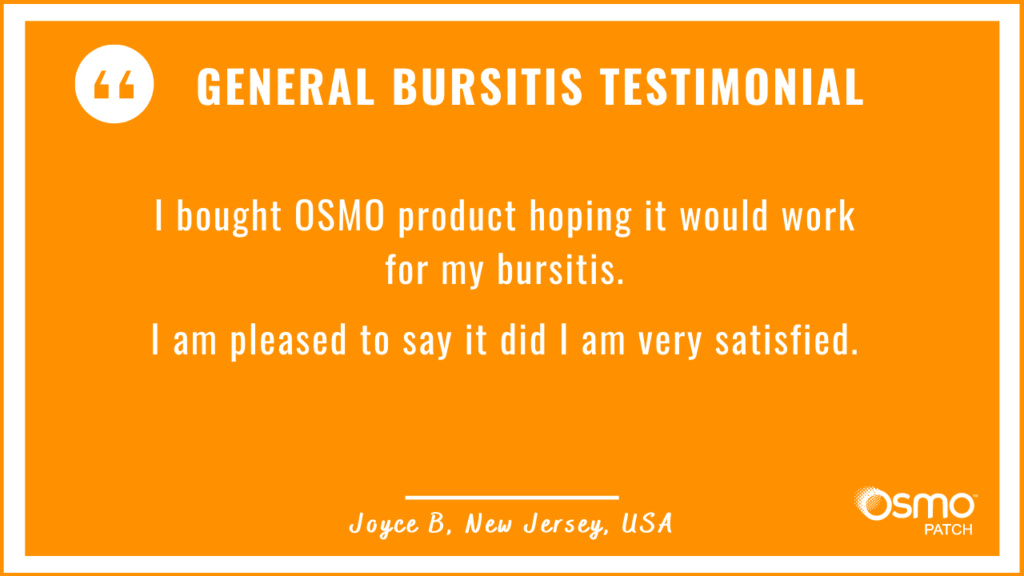 Testimonial: Hoped the OSMO Patch would work for bursitis. It did. Very satisfied.