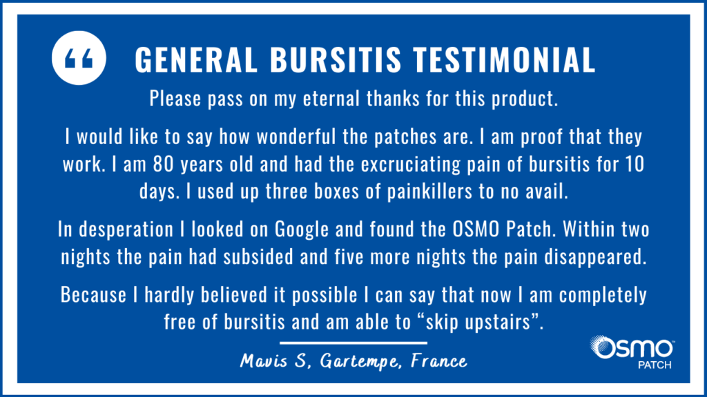 Testimonial: Eternal thanks. I had excruciating pain of bursitis. With the OSMO Patch the pain totally disappeared.