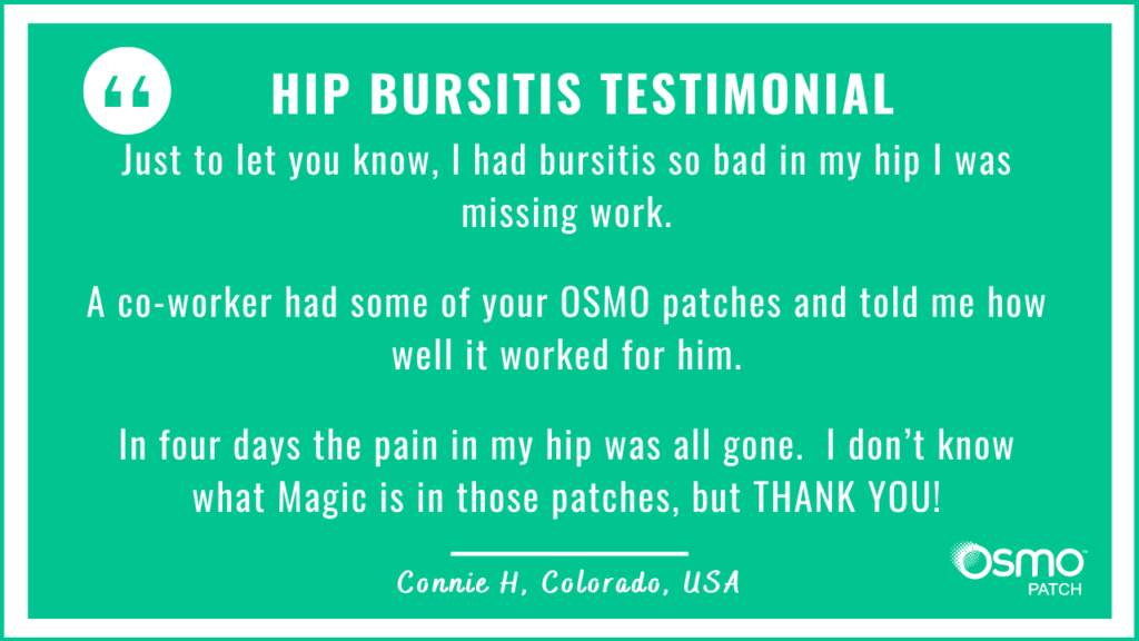 Testimonial: Missing work due to hip bursitis. After 4 days of treatment with the OSMO Patch, the pain is gone.