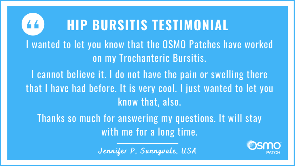 Testimonial: The OSMO Patches have worked on my Trochanteric Bursitis.