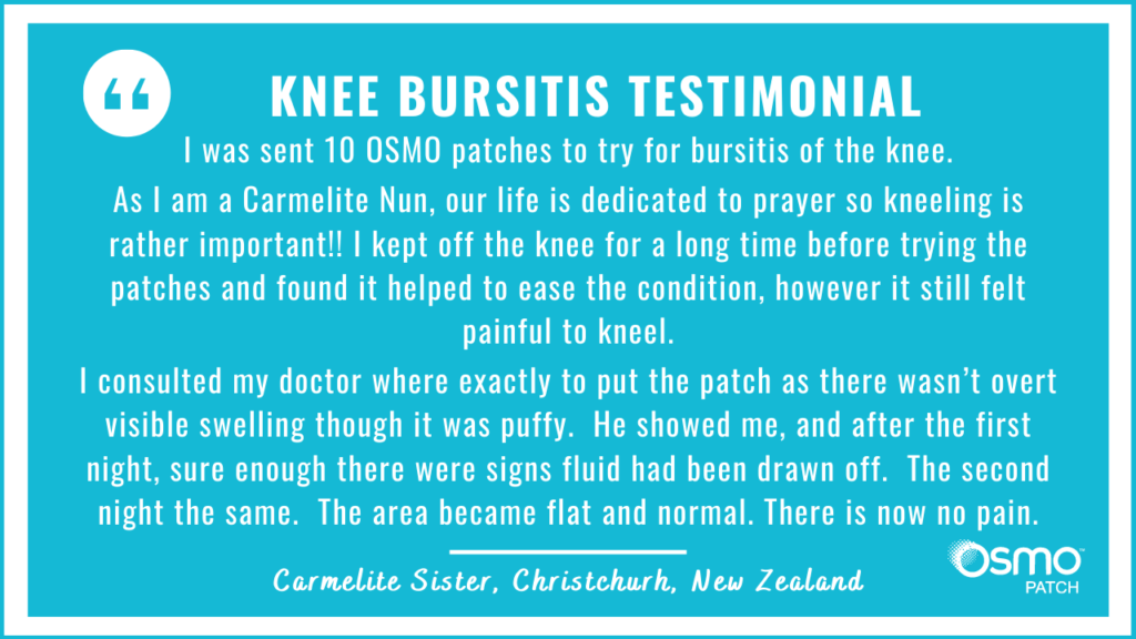 Testimonial: Kneeling was painful. The OSMO Patch eased the bursitis of the knee and the area became flat and normal. There is now no pain.
