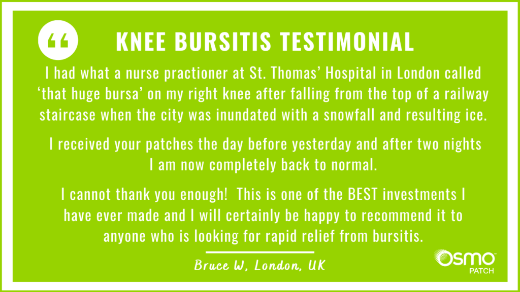 Testimonial: Huge bursitis on knee. After 2 treatments with the OSMO Patch the knee is completely normal.