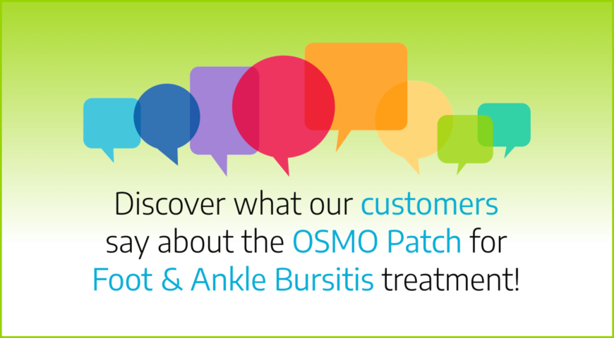 Discover what our customers say about the OSMO Patch for Foot & Ankle Bursitis treatment